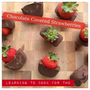 Learning To Cook For Two Chocolate Covered Strawberries
