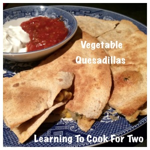Learning To Cook For Two= Vegetable Quesadillas